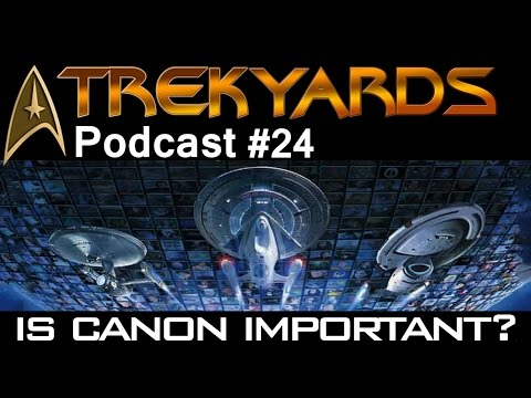 Is Canon Important?? - Trekyards Podcast #24