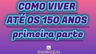 ATÉ OS 150 ANOS. Autor: Raymond Schwartz. Idioma: esperanto. Primeira parte.