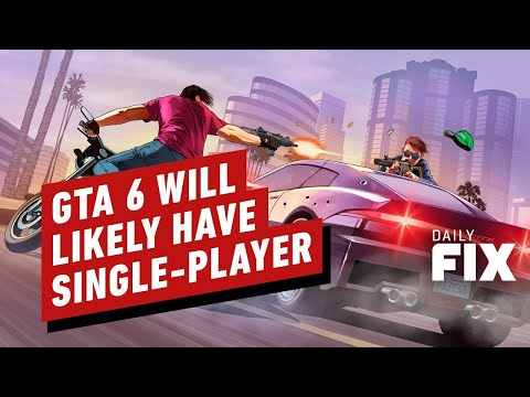 GTA 6 Will Likely Have a Single-Player Campaign - IGN Daily Fix