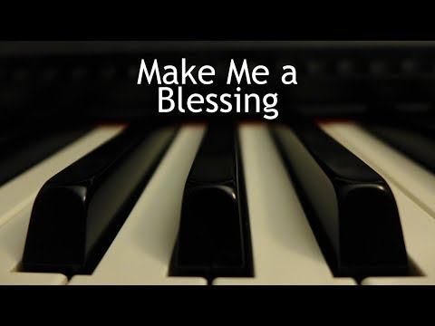 Make Me a Blessing - piano instrumental hymn with lyrics