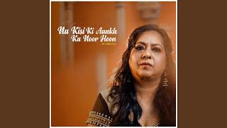 Na Kisi Ki Aankh Ka Noor Hoon