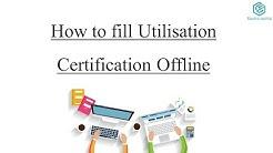 How to fill Utilisation Certificate Offline