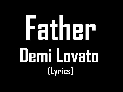 Father - Demi Lovato (Lyrics)
