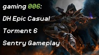 gaming 006: Demon Hunter Epic Casual Torment 6 Sentry Gameplay
