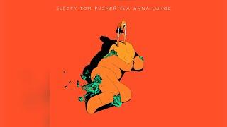 Sleepy Tom Pusher Feat Anna Lunoe Branchez Remix