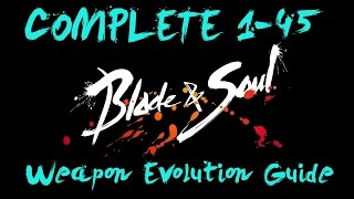 Blade & Soul : COMPLETE 1-45 Weapon Evolution Guide