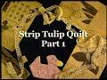 """Strip Tulip Quilt Part 1"" Grandmothers Garden"