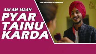 Pyar Tainu Karda | (Full HD) | Aalam Maan Ft.Sahil Kanda | New Punjabi Songs 2018