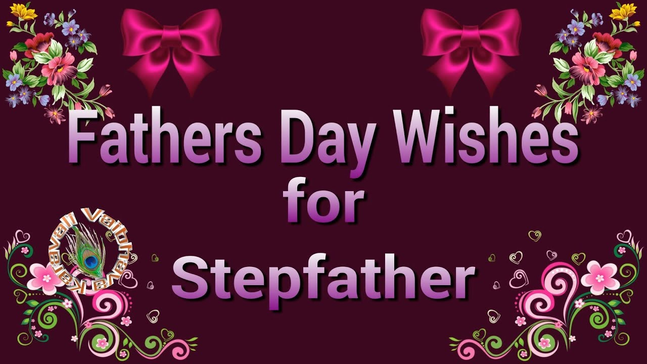 Happy Father's Day 2018,Fathers Day Wishes For Stepfather
