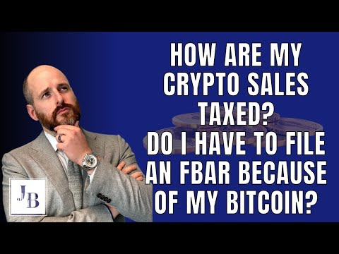 How are my crypto sales taxed? Do I have to file an FBAR because of my bitcoin?