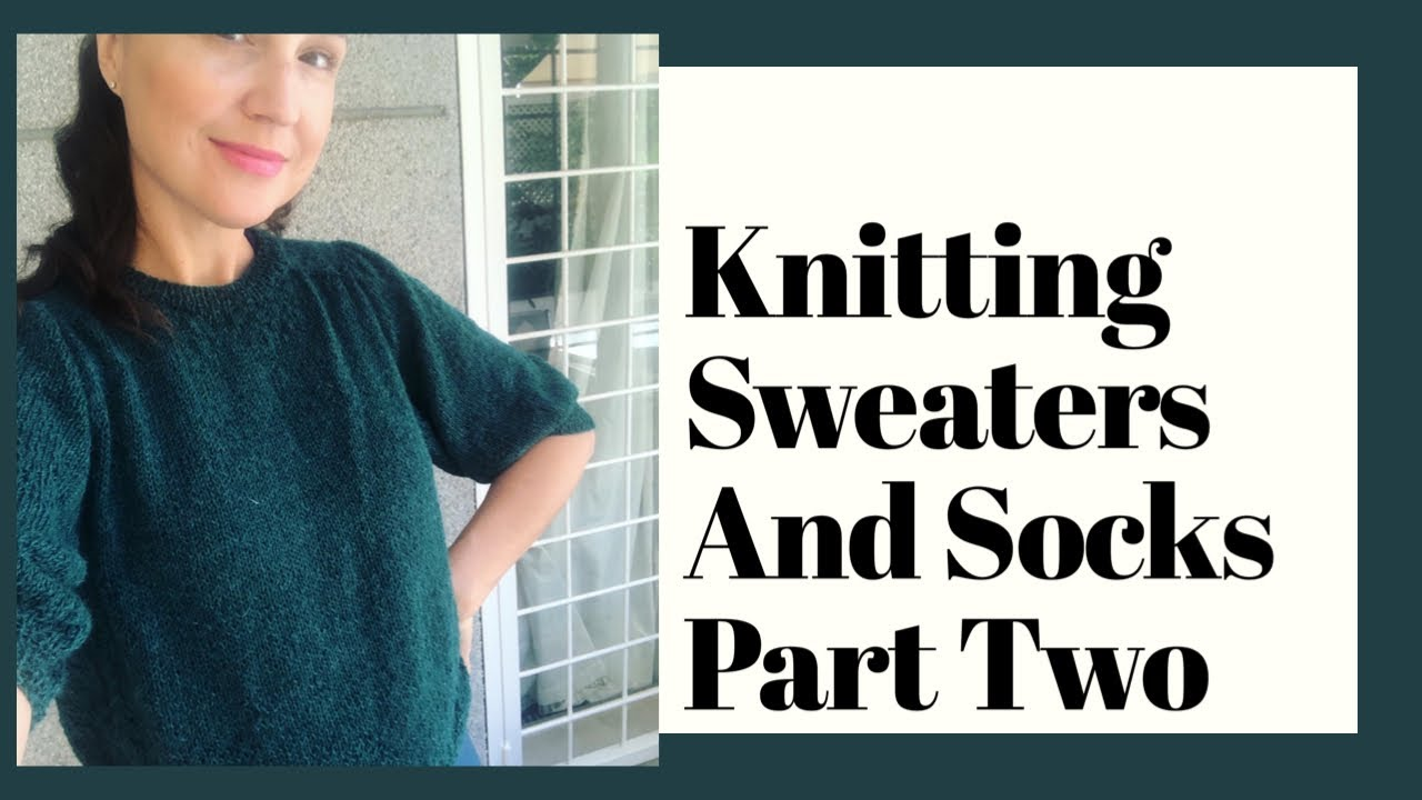 Knitting Socks and Sweaters Part 2