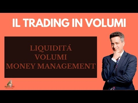 Il Trading in Volumi: Liquidità, Volumi e Money Management
