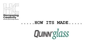 Quinn Glass - How Its Made