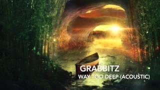 [Acoustic] - Grabbitz - Way Too Deep (Acoustic)