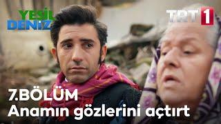 Anamın gözlerini açtırt #YeşilDeniz / 7. Bölüm