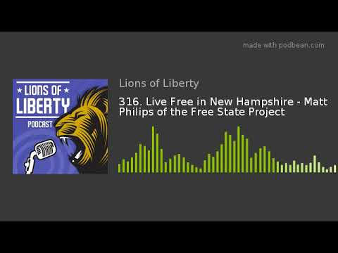 316. Live Free in New Hampshire - Matt Philips of the Free State Project