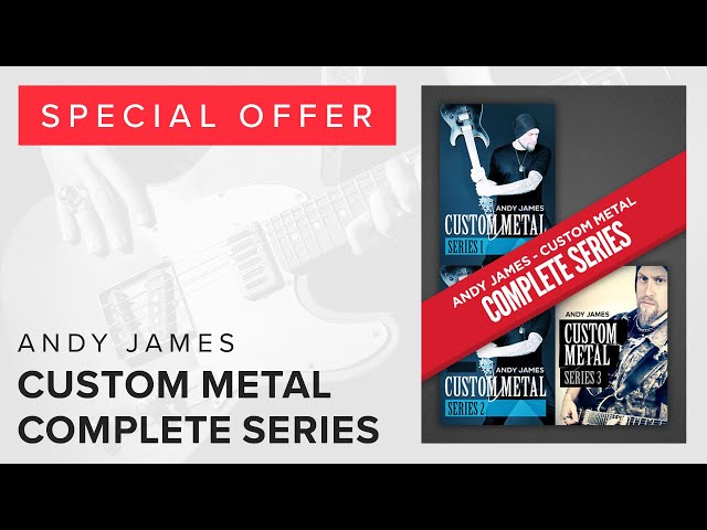 Special Offer - Andy James Complete Custom Metal Series   Now £24.99