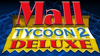Mall Tycoon 2 Deluxe: Episode 1- And We Are Already Failing at This...
