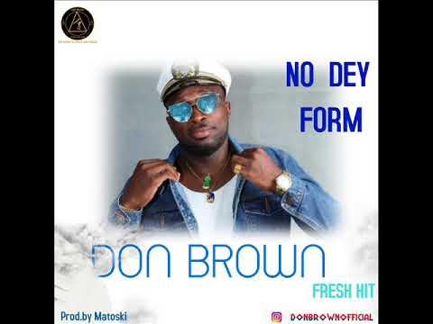 Don Brown - No Dey Form (Official Audio) X Mattoski