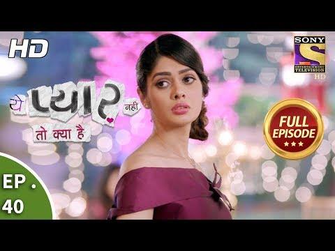 Yeh Pyaar Nahi Toh Kya Hai - Ep 40 - Full Episode - 11th May, 2018