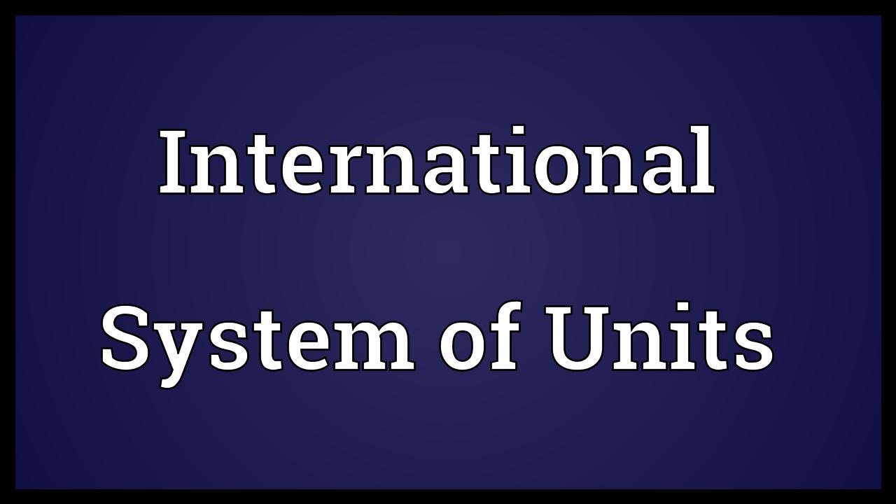 international system of units and standard International system of units standard set of basic units of measurement french: système international d'unités.