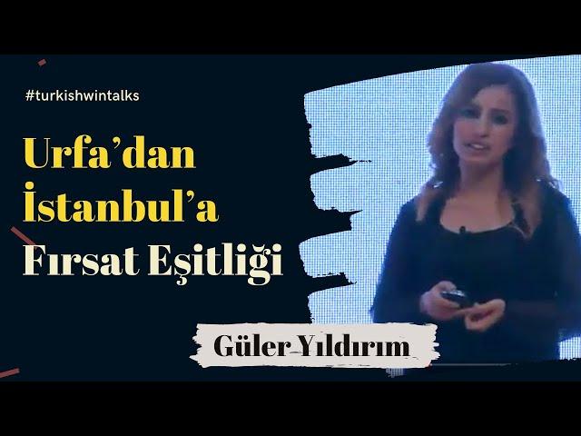 Güler Yıldırım | Urfa'dan İstanbul'a Fırsat Eşitliği