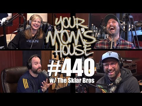Your Mom's House Podcast  Ep. 440 w The Sklar Brothers