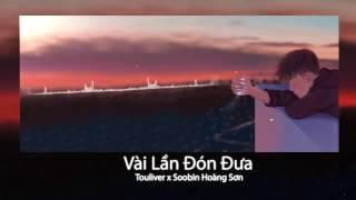 Vài lần đón đưa Cover - Touliver ft. Soobin Hoang Son [ Lyric - Karaoke ]