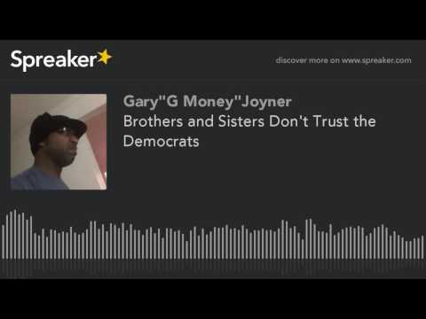 Brothers and Sisters Don't Trust the Democrats