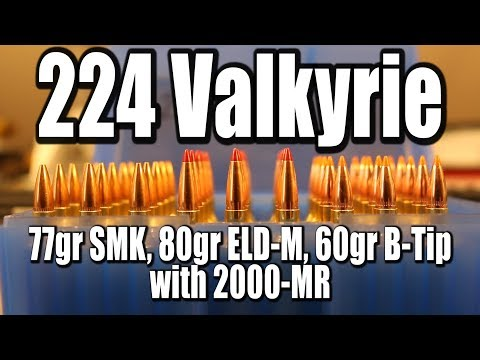 224 Valkyrie - 77gr SMK, 80gr ELD-M, 60gr B-Tip with 2000-MR