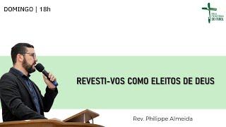 Culto Noite - Domingo 21/02/21 - Revesti-vos como eleitos de Deus - Rev. Philippe Almeida