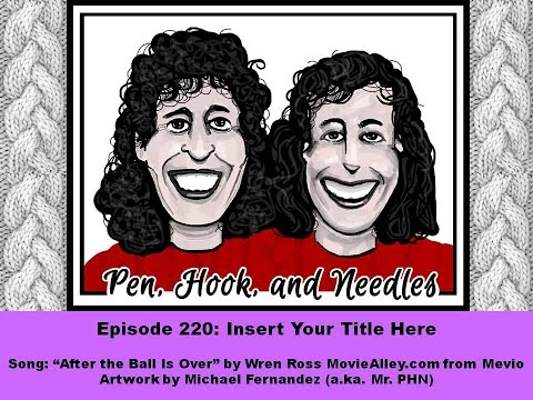 Pen, Hook, And Needles Podcast. Episode 220: Insert Your Title Here