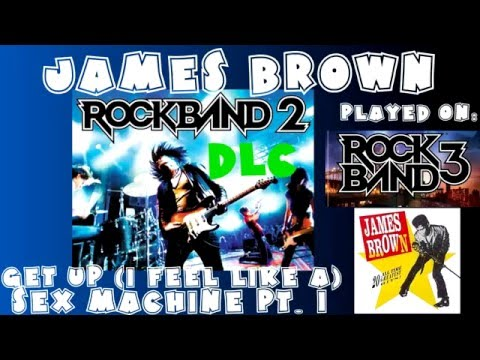 James Brown - Get Up (I Feel Like Being a) Sex Machine - Pt 1 - Rock Band 2 DLC (March 17th, 2009)