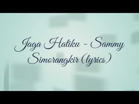 Jaga Hatiku (lyrics) - Sammy Simorangkir