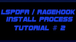 TUTORIAL #2 - INSTALL LSPDFR / RAGEHOOK CORRECTLY