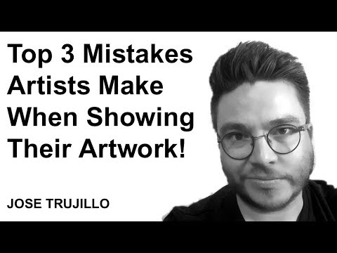 Top 3 Mistakes Artists Make When Showing Their Artwork! Art Talk - Jose Trujillo