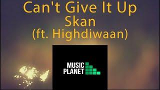 Skan - Can&#39t Give It Up (ft. Highdiwaan) Lyrics
