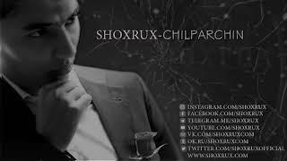 SHOXRUX CHILPARCHIN 2018 Official Music Version