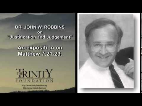 DR. JOHN W. ROBBINS - Justification and Judgement - Matthew 7 21-23 - A CALVINIST Teaches!