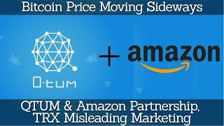 Crypto News | Bitcoin Price Moving Sideways, QTUM & Amazon Partnership, TRX Misleading Marketing
