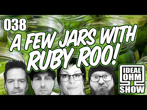 The Ideal Ohm Show - Episode 38: A Few Jars With Ruby Roo!