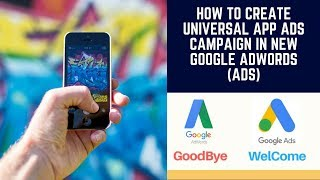 How To Create Universal App Ads Campaign in New Google Adwords (Ads) in Hindi