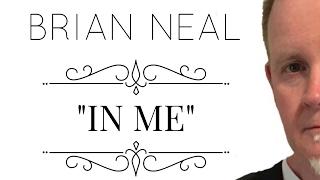 IN ME (Lyric Video) - BRIAN NEAL