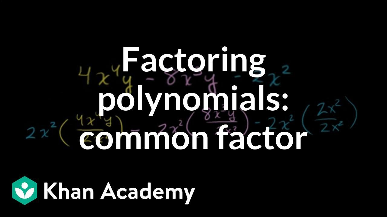 medium resolution of Factoring polynomials: how to find common factor (video)   Khan Academy