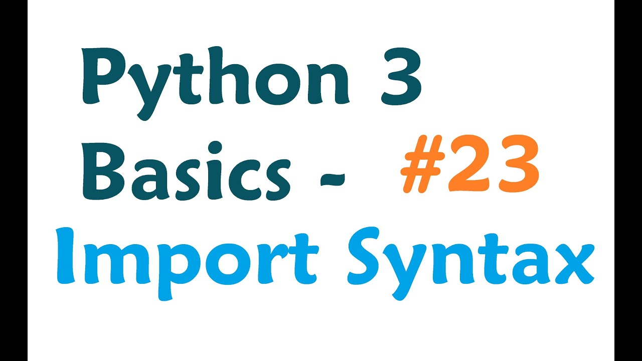 Python 3 Programming Tutorial - Module Import Syntax