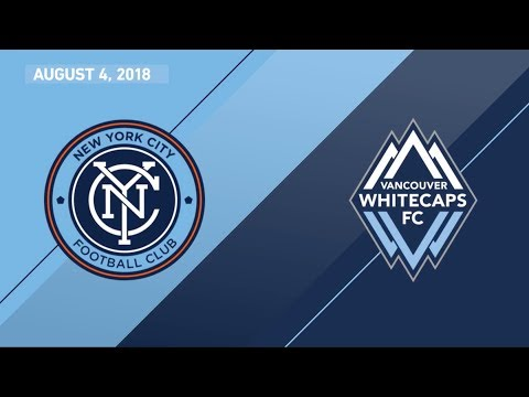 HIGHLIGHTS: New York City FC vs. Vancouver Whitecaps FC   August 4, 2018
