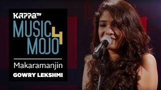 Makaramanjin - Gowry Lekshmi ft. Santhosh Chandran - Music Mojo Season 4 - KappaTV
