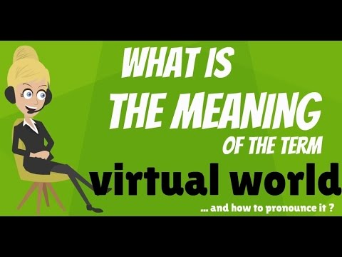 What is VIRTUAL WORLD? What does VIRTUAL WORLD mean? VIRTUAL WORLD meaning, definition & explanation