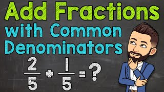 Adding Fractions with Coṁmon Denominators (Step by Step) | Math with Mr. J