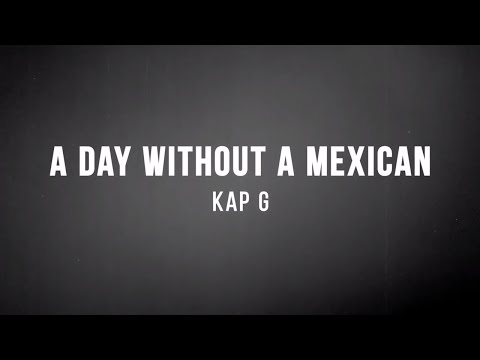 Kap G - A Day Without A Mexican (Lyrics)
